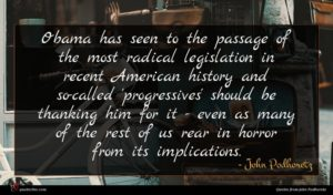 John Podhoretz quote : Obama has seen to ...