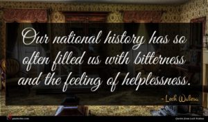 Lech Walesa quote : Our national history has ...