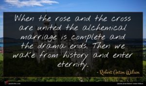 Robert Anton Wilson quote : When the rose and ...