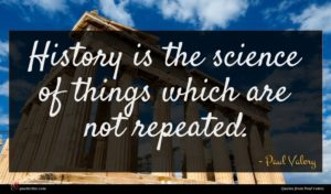 Paul Valery quote : History is the science ...