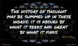 Paul Valery quote : The history of thought ...