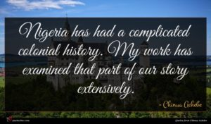 Chinua Achebe quote : Nigeria has had a ...