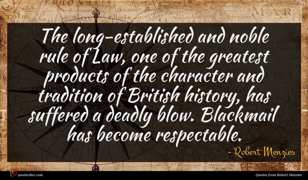 The long-established and noble rule of Law, one of the greatest products of the character and tradition of British history, has suffered a deadly blow. Blackmail has become respectable.