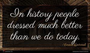 Vivienne Westwood quote : In history people dressed ...