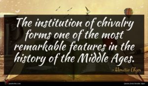 Horatio Alger quote : The institution of chivalry ...