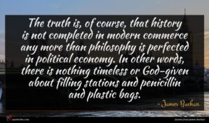 James Buchan quote : The truth is of ...