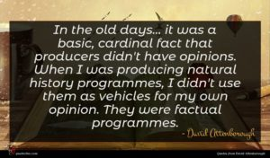 David Attenborough quote : In the old days ...