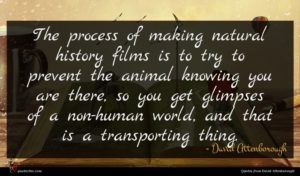 David Attenborough quote : The process of making ...
