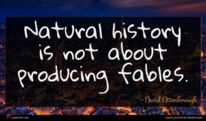 David Attenborough quote : Natural history is not ...