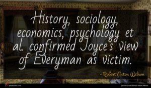 Robert Anton Wilson quote : History sociology economics psychology ...