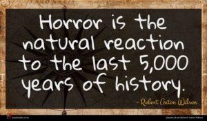 Robert Anton Wilson quote : Horror is the natural ...