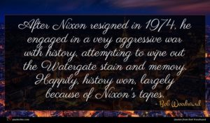 Bob Woodward quote : After Nixon resigned in ...