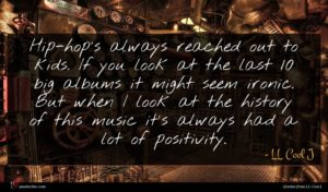 LL Cool J quote : Hip-hop's always reached out ...