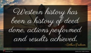 Arthur Erickson quote : Western history has been ...