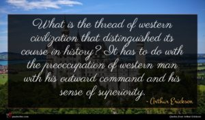 Arthur Erickson quote : What is the thread ...