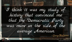 George McGovern quote : I think it was ...