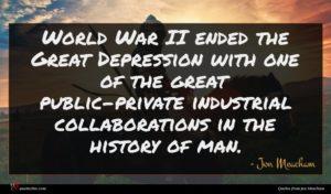 Jon Meacham quote : World War II ended ...