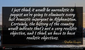 Stephen Harper quote : I just think it ...