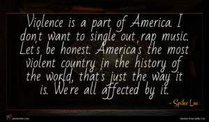 Spike Lee quote : Violence is a part ...
