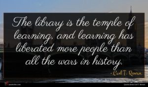 Carl T. Rowan quote : The library is the ...