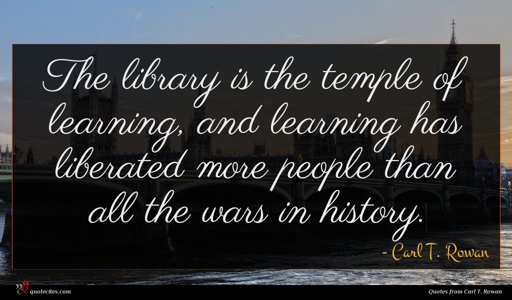 The library is the temple of learning, and learning has liberated more people than all the wars in history.