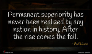 Paul Harris quote : Permanent superiority has never ...