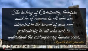 Kenneth Scott Latourette quote : The history of Christianity ...