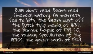James Buchan quote : Bulls don't read Bears ...