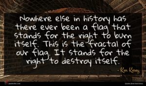 Ken Kesey quote : Nowhere else in history ...