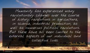 Daisaku Ikeda quote : Humanity has experienced many ...