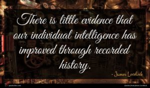 James Lovelock quote : There is little evidence ...