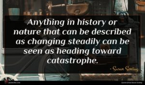 Susan Sontag quote : Anything in history or ...