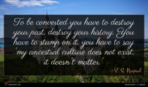 V. S. Naipaul quote : To be converted you ...