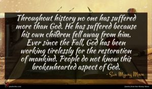 Sun Myung Moon quote : Throughout history no one ...