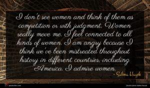 Salma Hayek quote : I don't see women ...