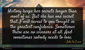 John le Carre quote : History keeps her secrets ...