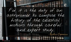 Nicolaus Copernicus quote : For it is the ...
