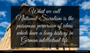 Thomas Mann quote : What we call National-Socialism ...