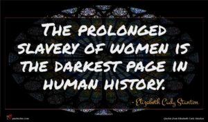 Elizabeth Cady Stanton quote : The prolonged slavery of ...