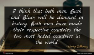 George Galloway quote : I think that both ...