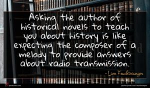 Lion Feuchtwanger quote : Asking the author of ...