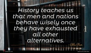 Abba Eban quote : History teaches us that ...
