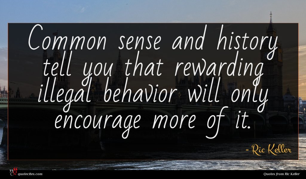 Common sense and history tell you that rewarding illegal behavior will only encourage more of it.