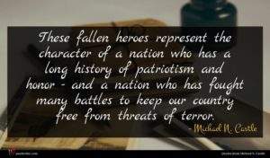 Michael N. Castle quote : These fallen heroes represent ...