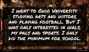Ed O'Neill quote : I went to Ohio ...