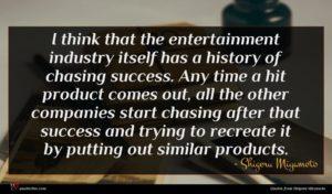 Shigeru Miyamoto quote : I think that the ...