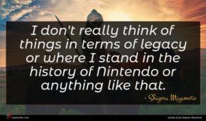Shigeru Miyamoto quote : I don't really think ...