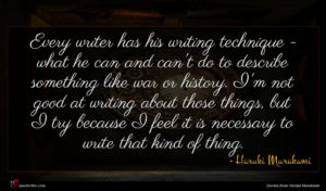 Haruki Murakami quote : Every writer has his ...