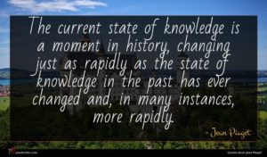 Jean Piaget quote : The current state of ...