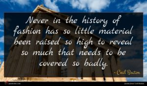 Cecil Beaton quote : Never in the history ...